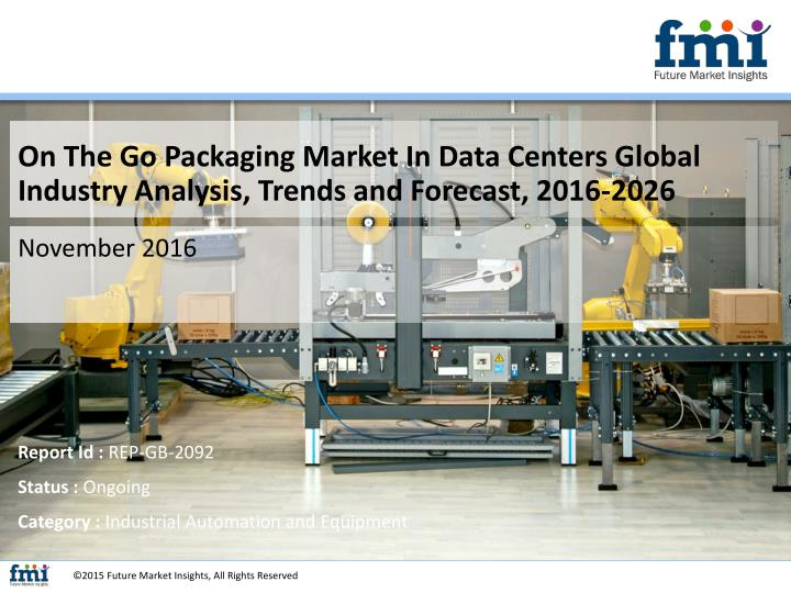 On The Go Packaging Market In Data Centers Global