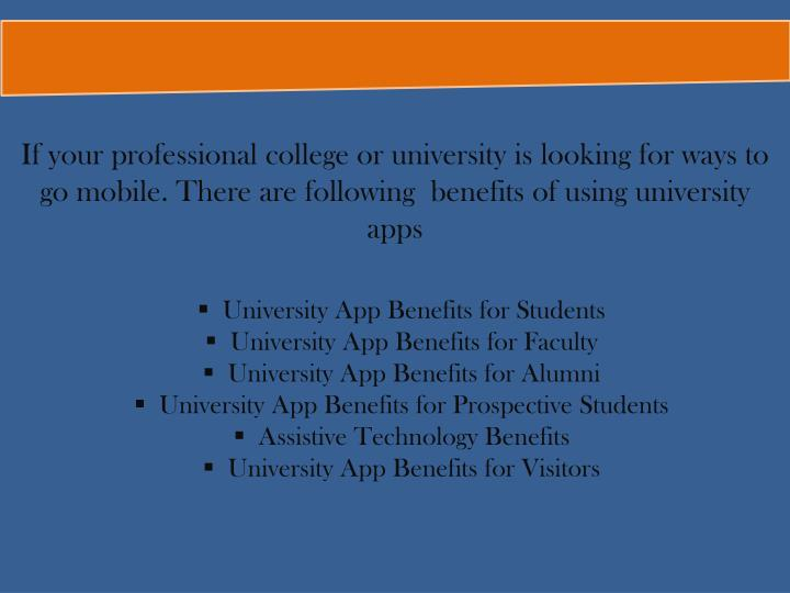 If your professional college or university is looking for ways to go mobile. There are following