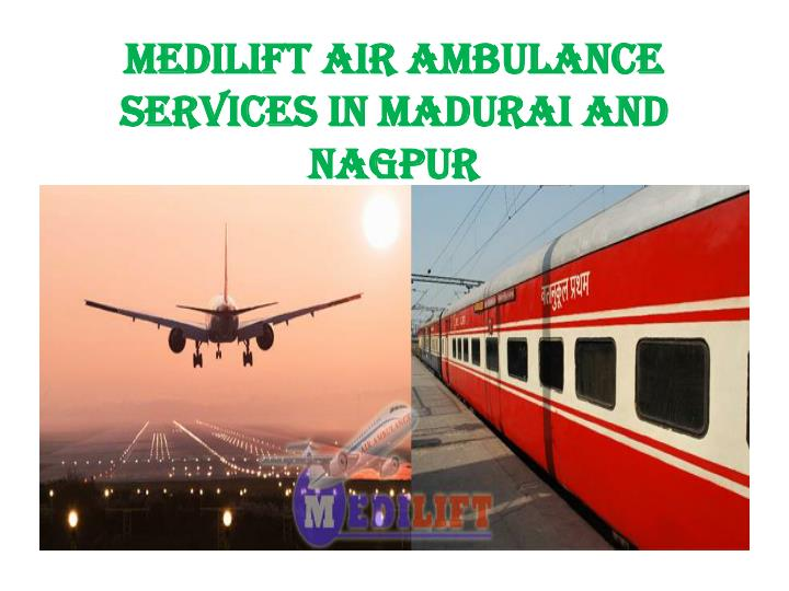 Medilift air ambulance services in madurai and nagpur