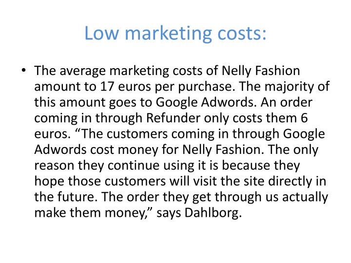 Low marketing costs: