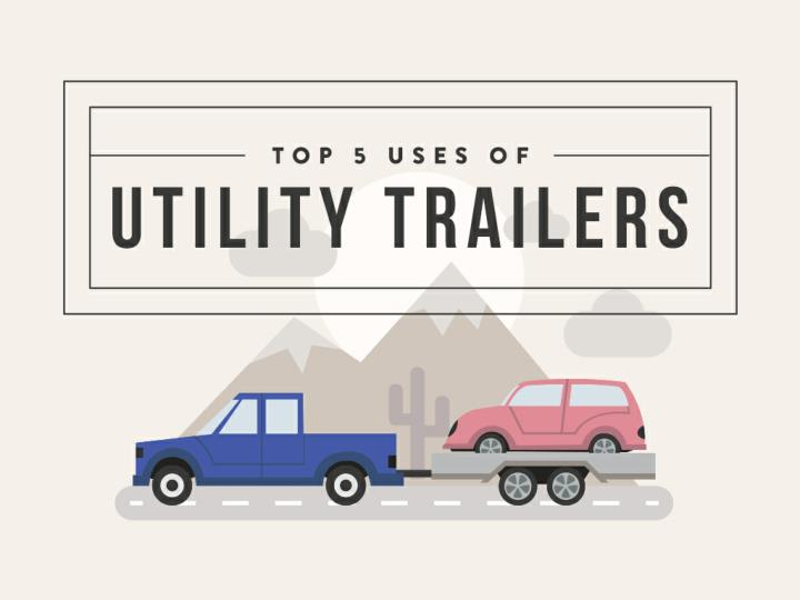 Top 5 uses of utility trailers