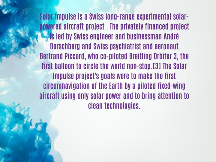 Solar Impulse is a Swiss long-range experimental solar-