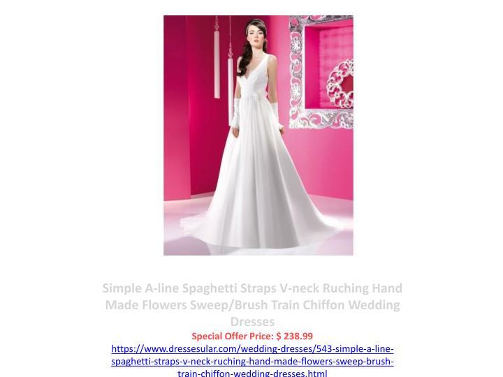 Simple A-line Spaghetti Straps V-neck Ruching Hand Made Flowers Sweep/Brush Train Chiffon Wedding Dresses