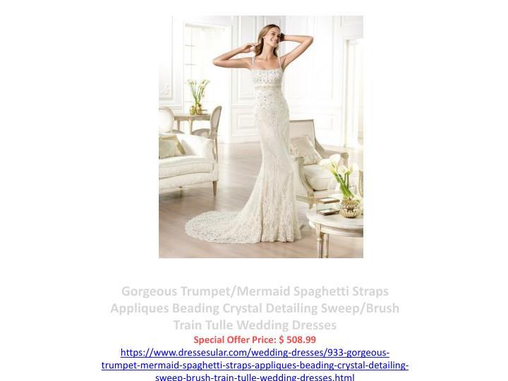 Gorgeous Trumpet/Mermaid Spaghetti Straps Appliques Beading Crystal Detailing Sweep/Brush Train Tulle Wedding Dresses