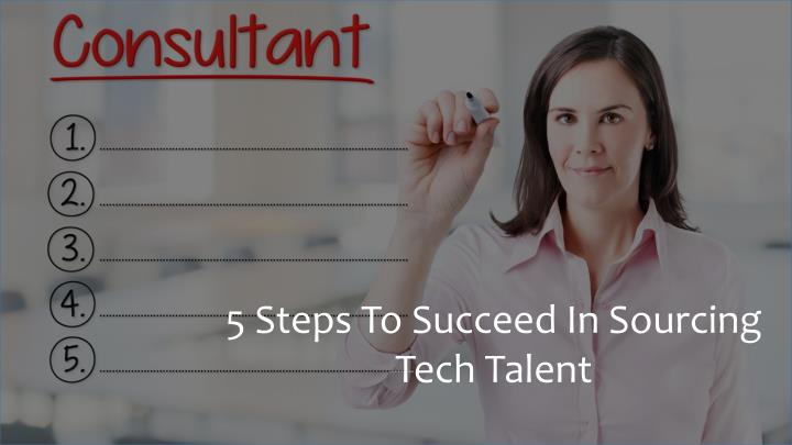 5 Steps To Succeed In Sourcing Tech Talent