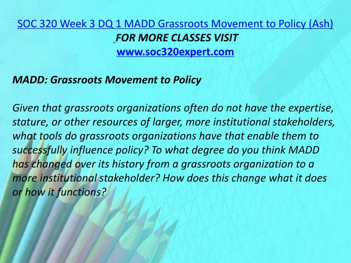 SOC 320 Week 3 DQ 1 MADD Grassroots Movement to Policy (Ash)