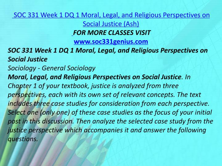 SOC 331 Week 1 DQ 1 Moral, Legal, and Religious Perspectives on Social Justice (Ash)