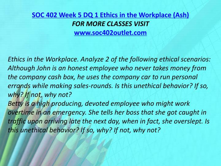 SOC 402 Week 5 DQ 1 Ethics in the Workplace (Ash)