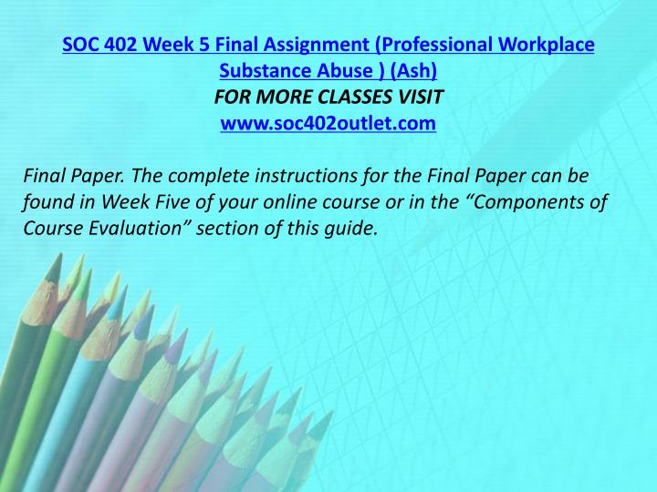 SOC 402 Week 5 Final Assignment (Professional Workplace Substance Abuse ) (Ash)