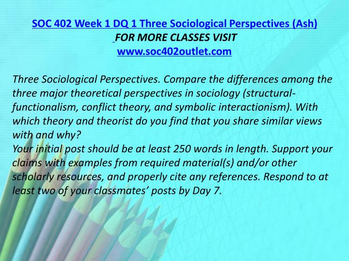 SOC 402 Week 1 DQ 1 Three Sociological Perspectives (Ash)