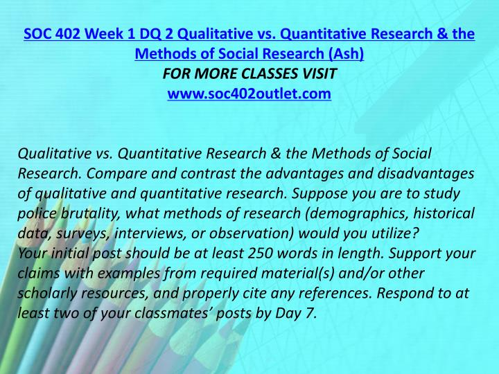 SOC 402 Week 1 DQ 2 Qualitative vs. Quantitative Research & the Methods of Social Research (Ash)