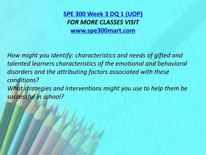 SPE 300 Week 3 DQ 1 (UOP)