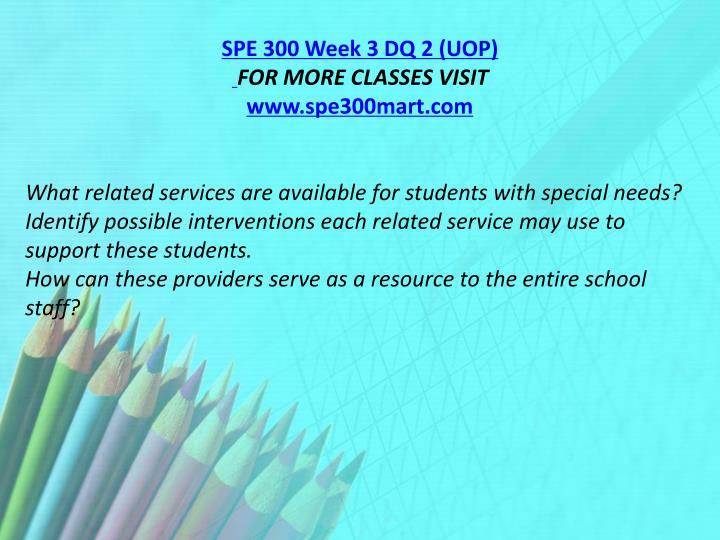 SPE 300 Week 3 DQ 2 (UOP)