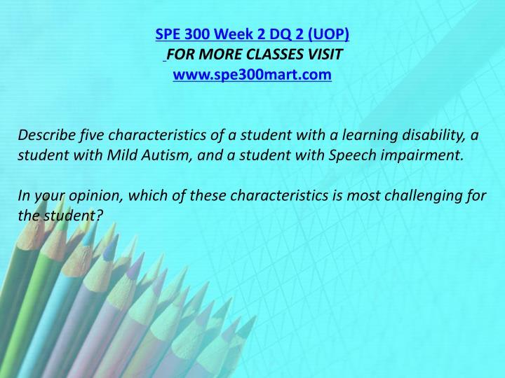 SPE 300 Week 2 DQ 2 (UOP)