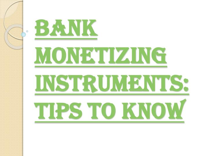Bank monetizing instruments tips to know