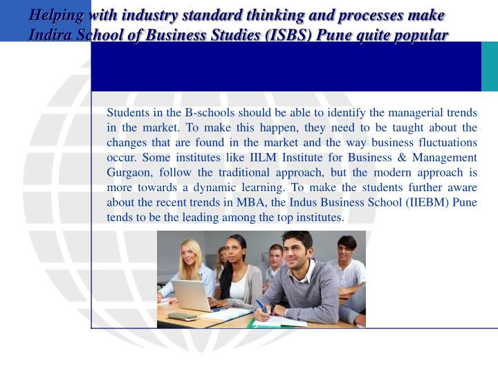 Helping with industry standard thinking and processes make Indira School of Business Studies (ISBS) ...