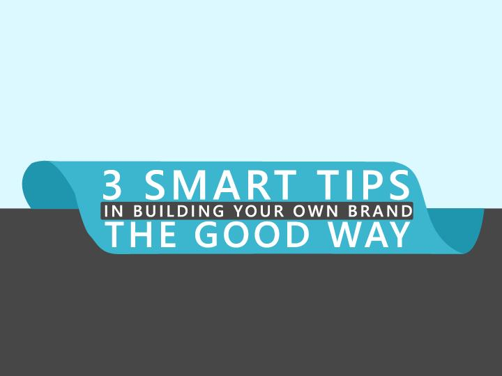 3 Smart Tips in Building Your Own Brand the Good Way