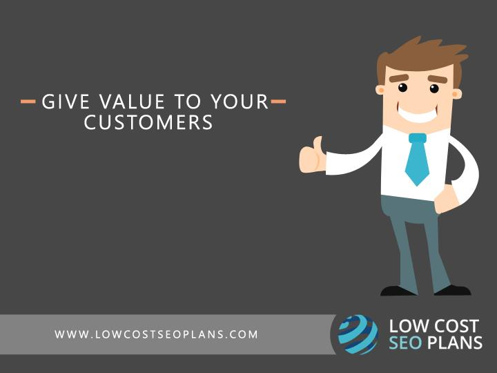Give Value To Your Customers.