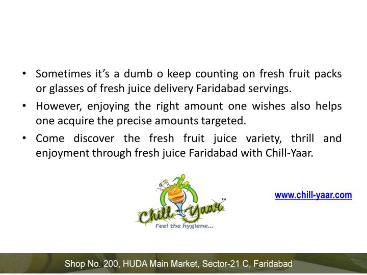 Sometimes it's a dumb o keep counting on fresh fruit packs or glasses of fresh juice delivery Faridabad servings.