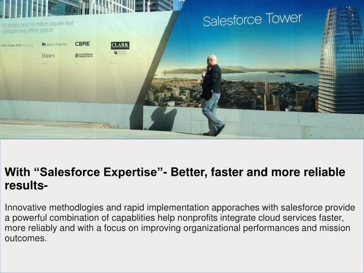 "With ""Salesforce Expertise""- Better, faster and more reliable results-"