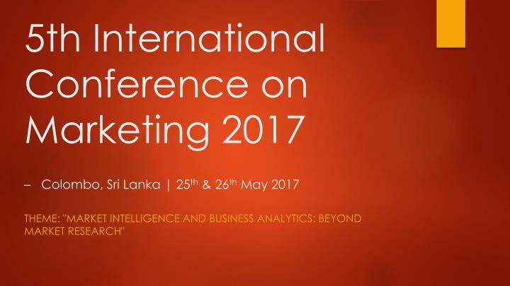5th international conference on marketing 2017 colombo sri lanka 25 th 26 th may 2017