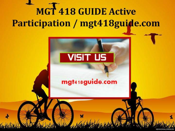 MGT 418 GUIDE Active Participation / mgt418guide.com