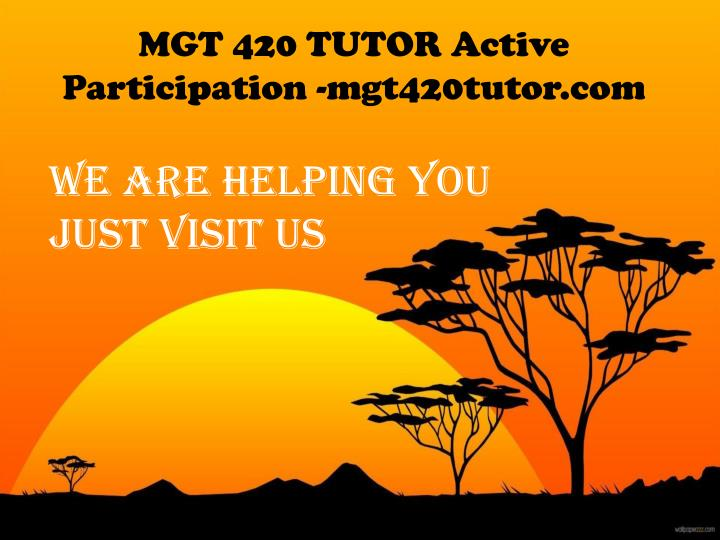 MGT 420 TUTOR Active Participation -mgt420tutor.com