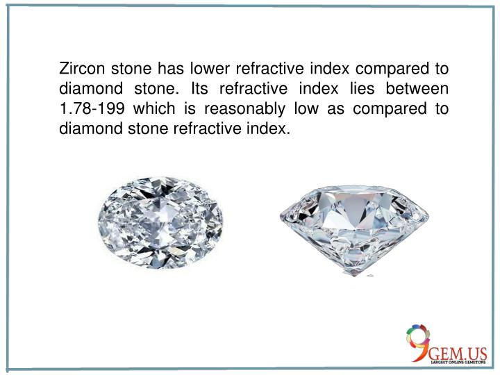 Zircon stone has lower refractive index compared to diamond stone. Its refractive index lies between...
