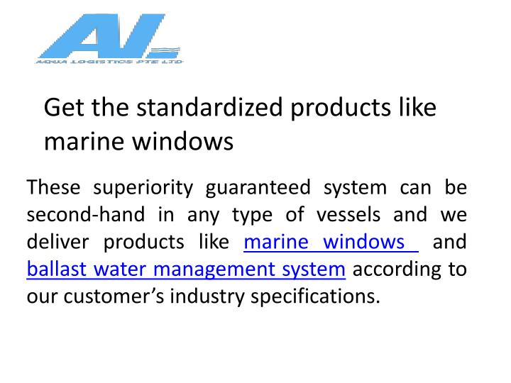 Get the standardized products like marine windows