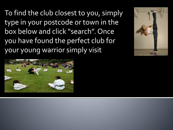 "To find the club closest to you, simply type in your postcode or town in the box below and click ""..."