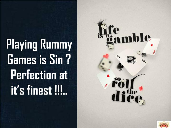 Playing rummy games is sin perfection at it s finest