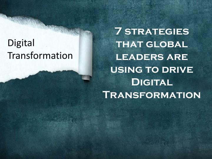 7 strategies that global leaders are using to drive Digital Transformation