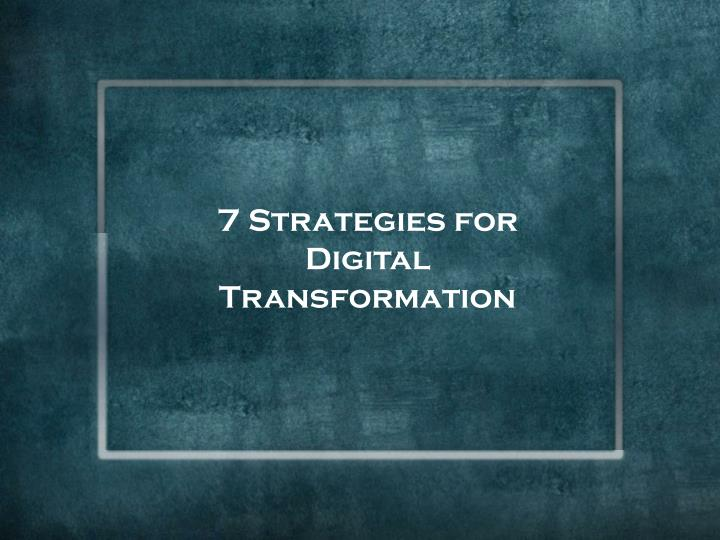 7 Strategies for Digital Transformation