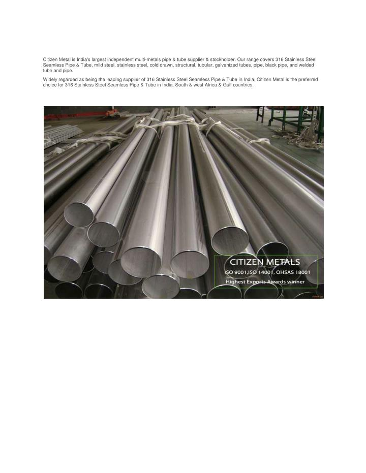 Citizen Metal is India's largest independent multi-metals pipe & tube supplier & stockholder. Our range covers 316 Stainless Steel