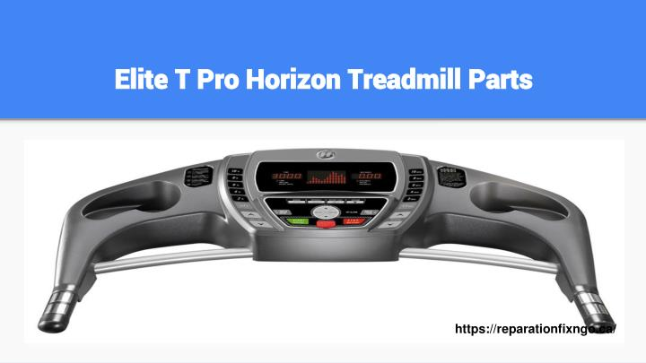 Elite T Pro Horizon Treadmill Parts