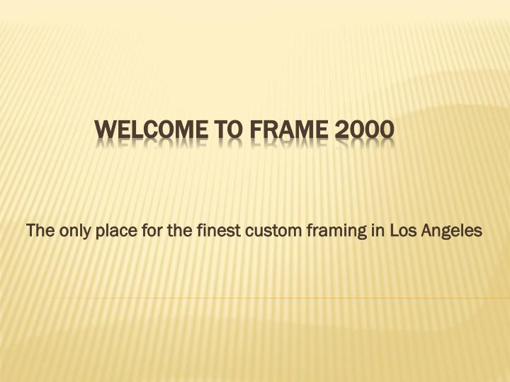The only place for the finest custom framing in los angeles