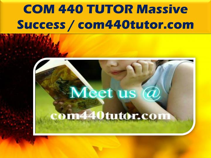 COM 440 TUTOR Massive Success / com440tutor.com