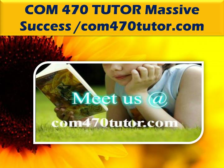 COM 470 TUTOR Massive Success /com470tutor.com