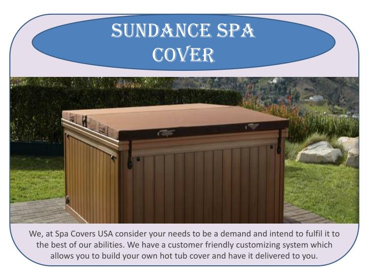 We, at Spa Covers USA consider your needs to be a demand and intend to