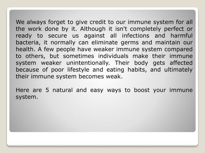 We always forget to give credit to our immune system for all the work done by it. Although it isn't ...