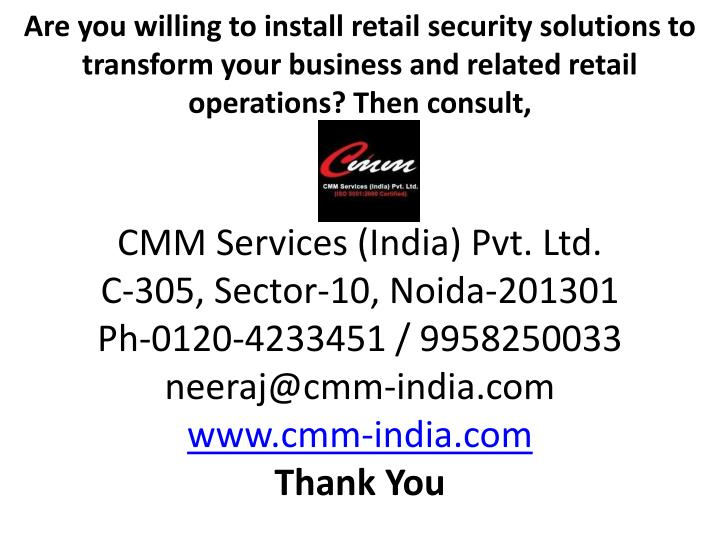 Are you willing to install retail security solutions to transform your business and related retail operations? Then consult,