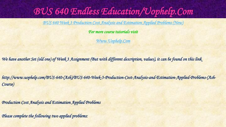 BUS 640 Endless Education/Uophelp.Com