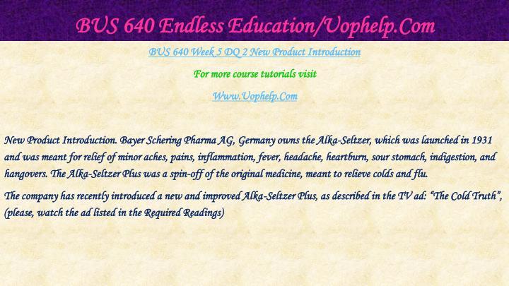 BUS 640 Endless Education/Uophelp.Com