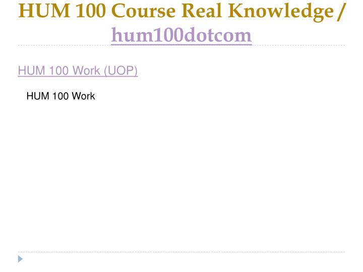HUM 100 Course Real Knowledge /