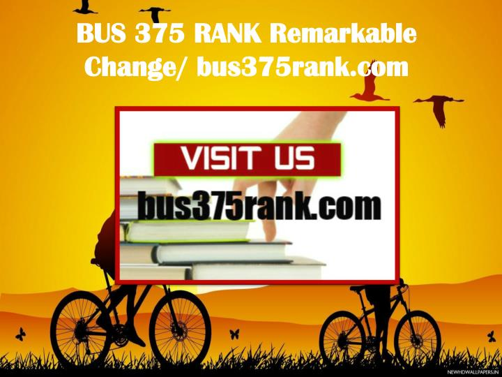 BUS 375 RANK Remarkable Change/ bus375rank.com
