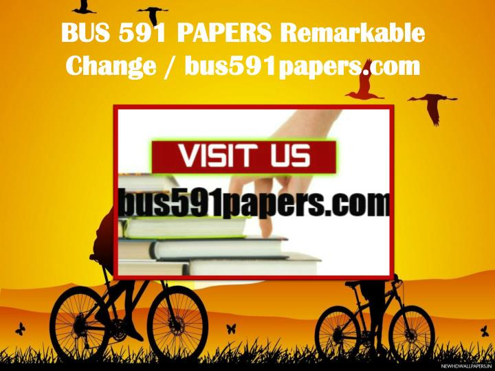 BUS 591 PAPERS Remarkable Change / bus591papers.com