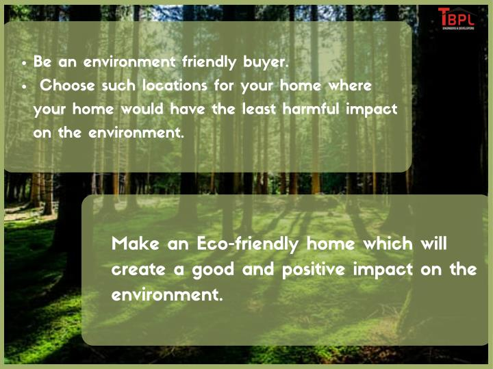 Be an environment friendly buyer.