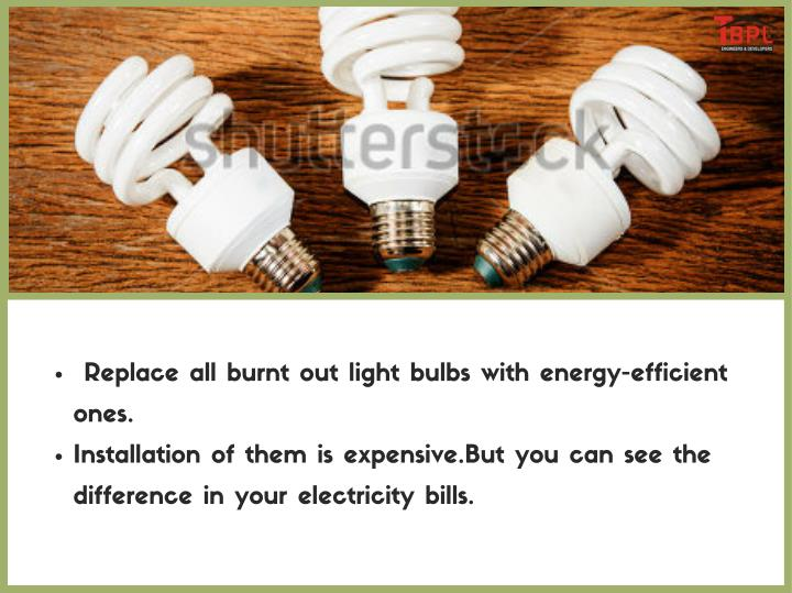 Replace all burnt out light bulbs with energy-efficient