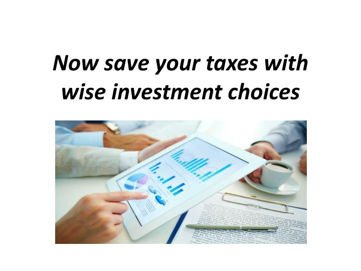 Now save your taxes with wise investment choices