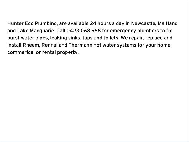Hunter Eco Plumbing, are available 24 hours a day in Newcastle, Maitland